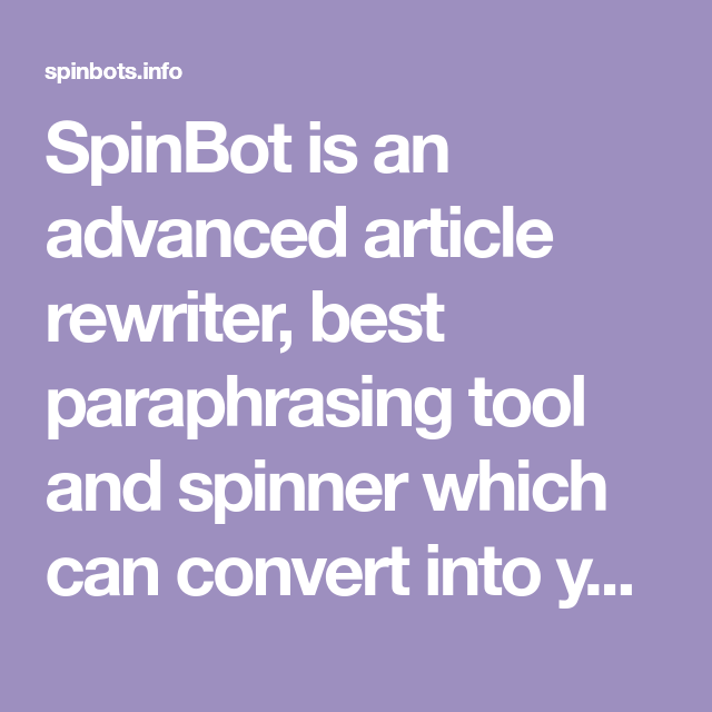 Spinbot I An Advanced Article Rewriter Best Paraphrasing Tool And Spinner Which Can Convert Into Your Content Creation Good Vocabulary Download