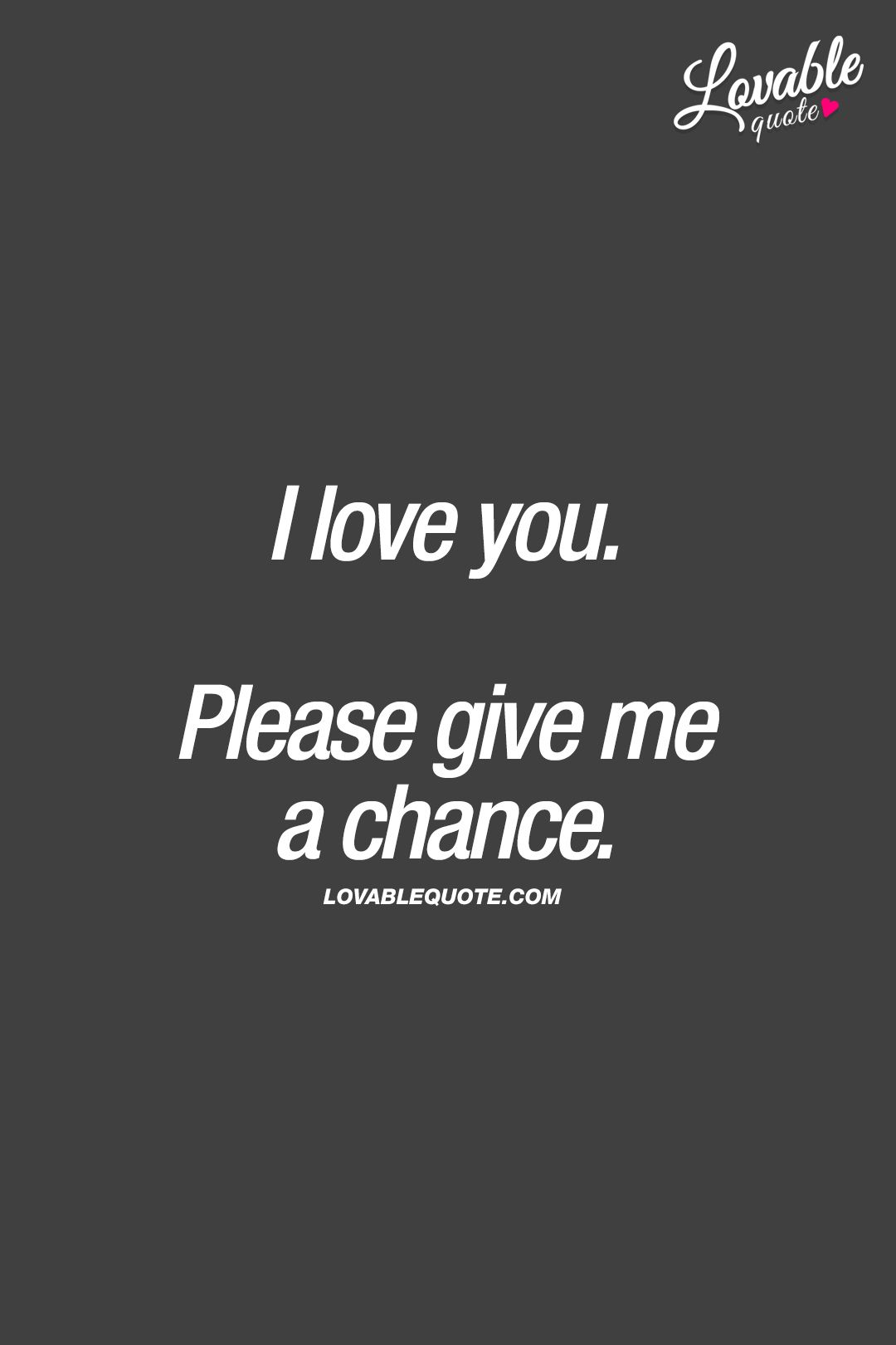 I Love You Please Give Me A Chance Give Me A Chance Just One