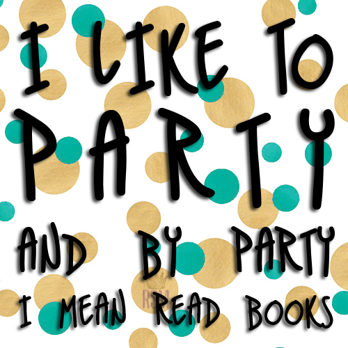 I like to PARTY. And by Party I mean read books. #ILoveReading #BookWorm #Nerdgasm
