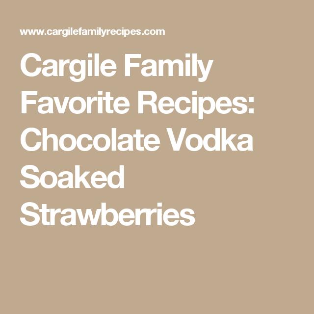 Cargile Family Favorite Recipes: Chocolate Vodka Soaked Strawberries