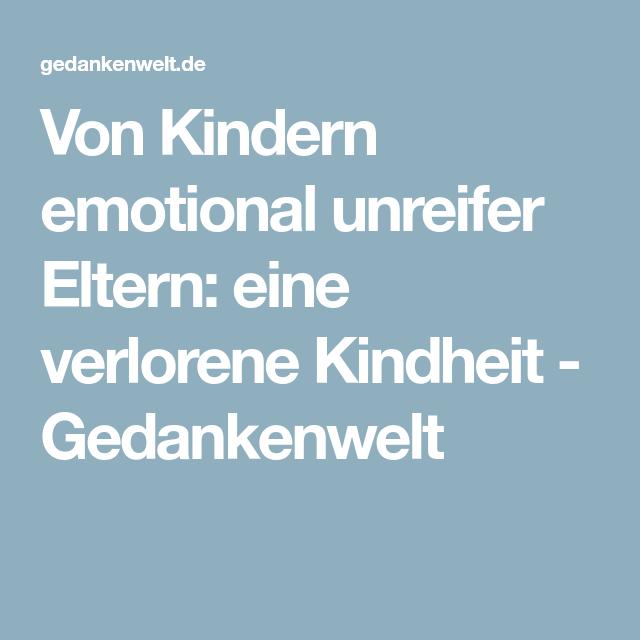 von kindern emotional unreifer eltern eine verlorene kindheit kindheit eltern und kinder