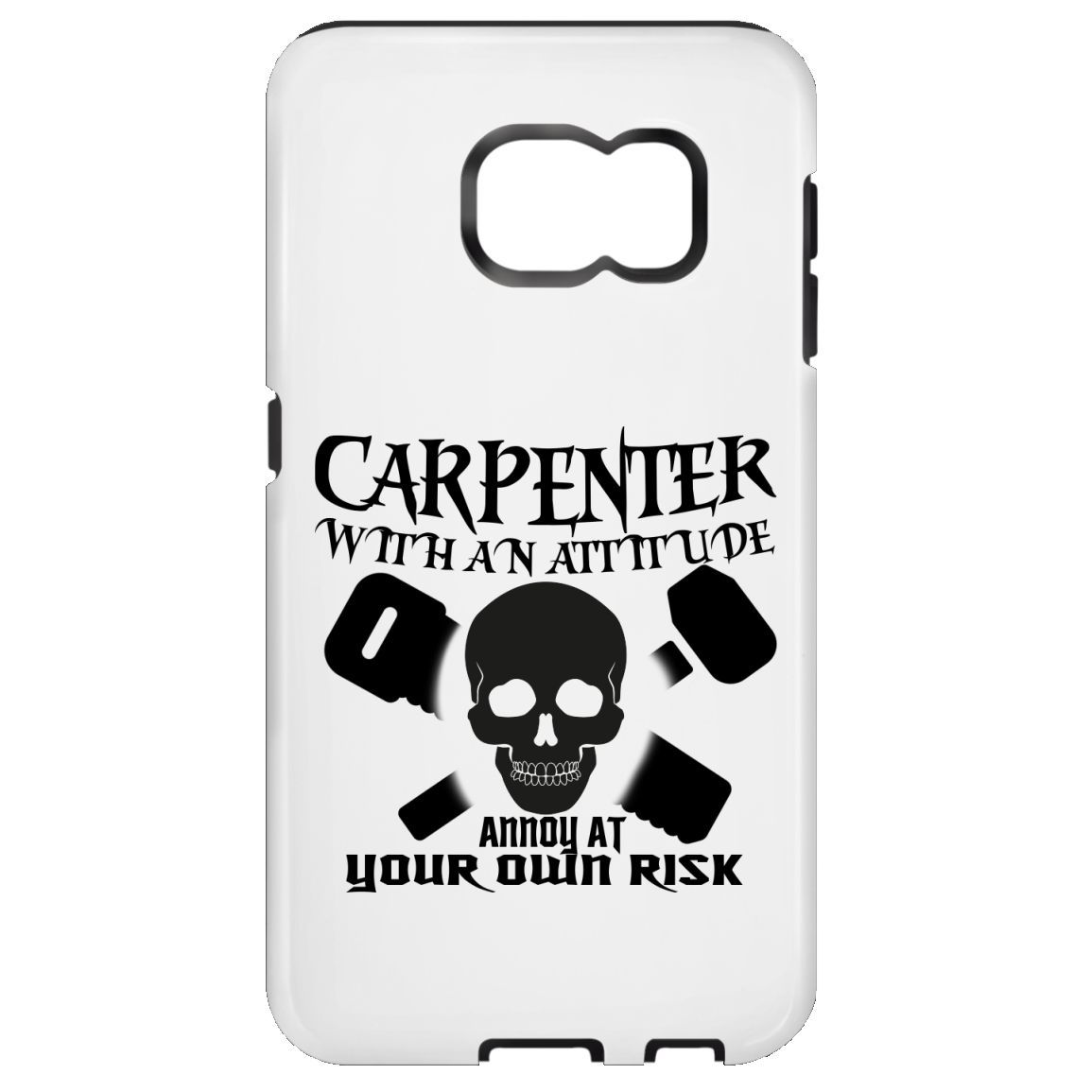 Carpenter With An Attitude Annoy At Your Own Risk Galaxy S7 Cases