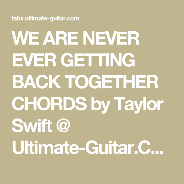 WE ARE NEVER EVER GETTING BACK TOGETHER CHORDS by Taylor Swift ...