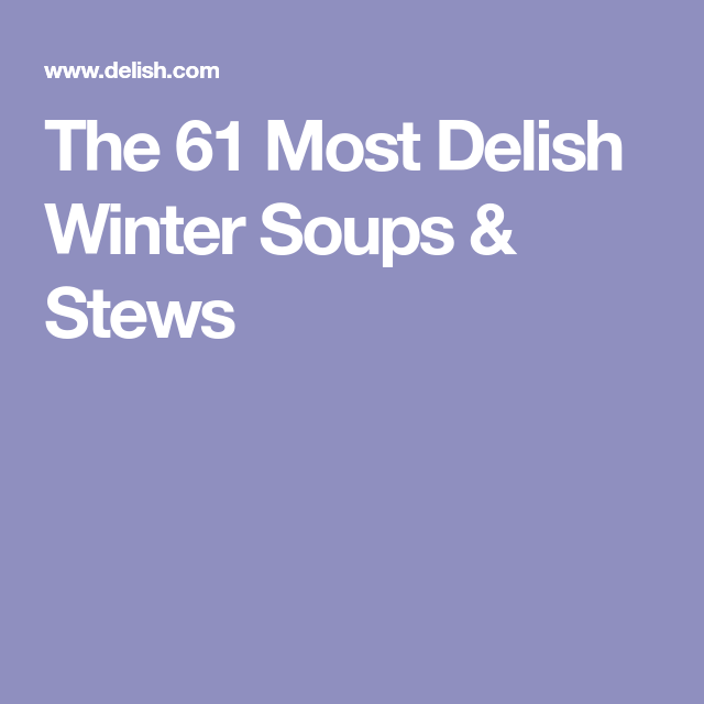 The 61 Most Delish Winter Soups & Stews