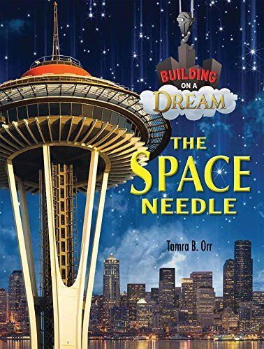 The Space Needle (Building on a Dream: Kids as Architects and Engineers)