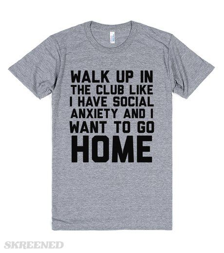 I Want to go Home | Walk Up In The Club Like I Have Social Anxiety And I Want To Go Home #Skreened