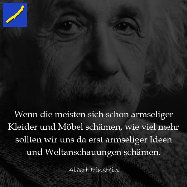 Zitat Albert Einstein Wenn Die Meisten Sich Schon Armseliger Kleider Und Mobel Schamen Wie Viel Mehr Sollten W Zitate Weisheiten Zitate Motivierende Spruche