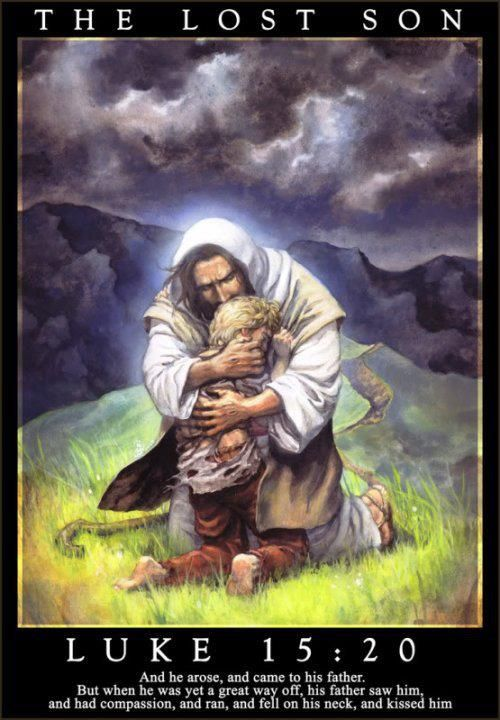 "Luke 15:20 ""So he returned home to his father. And while he was still a long way off, his father saw him coming. Filled with love and compassion, he ran to his son, embraced him, and kissed him. 21 His son said to him, 'Father, I have sinned against both heaven and you, and I am no longer worthy of being called your son.'"