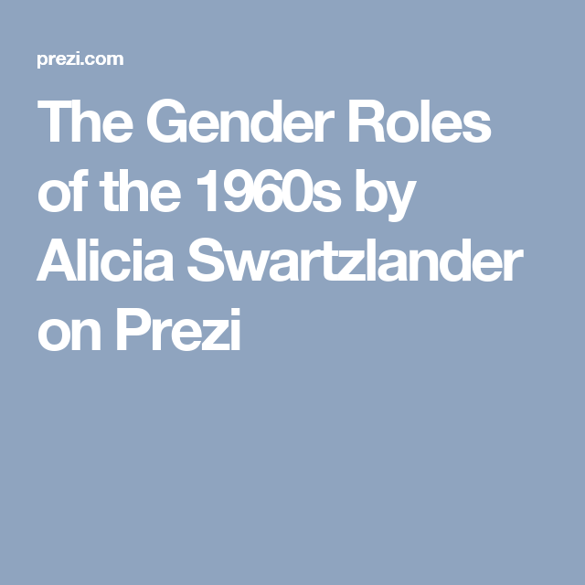 The Gender Roles of the 1960s by Alicia Swartzlander on Prezi ...