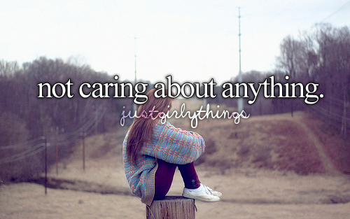 Just Girly Things Quotes: Not Caring About Anything
