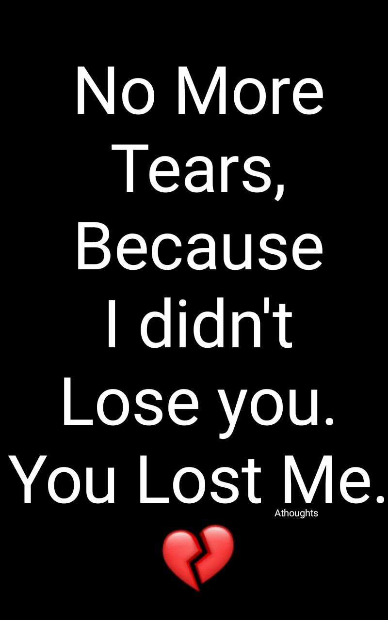 No More Tears Because I Didn T Lose You You Lost Me Quotes Athoughts My Thoughts Asma Mujeer Pinterest Asmamujeerr Tears Quotes Reality Quotes Genius Quotes