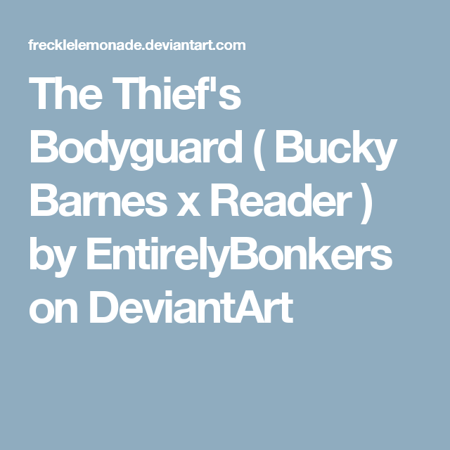 The Thief's Bodyguard ( Bucky Barnes x Reader ) by EntirelyBonkers