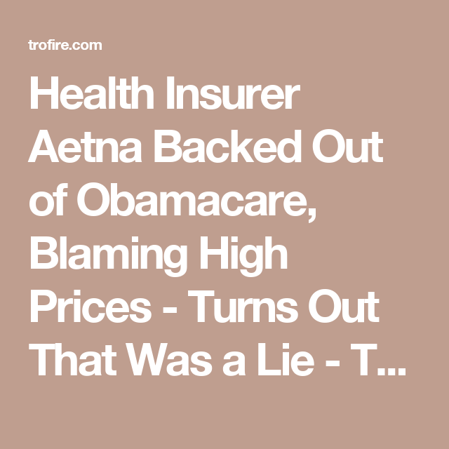 Health Insurer Aetna Backed Out Of Obamacare Blaming High Prices