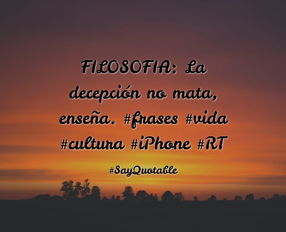 Quotes about FIL0S0FIA: La decepción no mata, enseña.  #frases #vida #cultura #iPhone #RT with images background, share as cover photos, profile pictures on WhatsApp, Facebook and Instagram or HD wallpaper - Best quotes