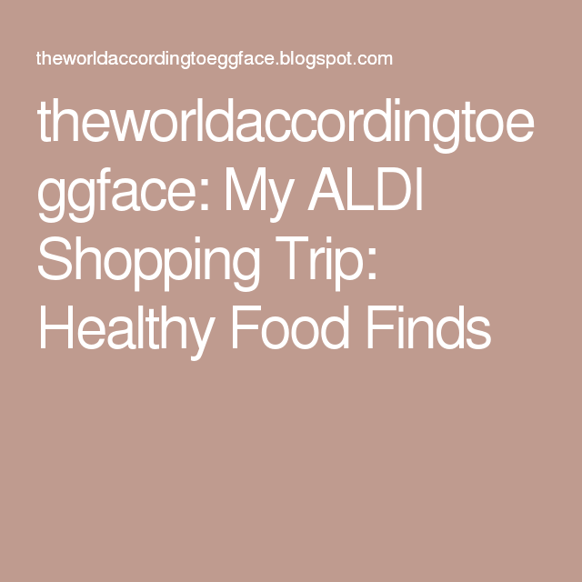 theworldaccordingtoeggface: My ALDI Shopping Trip: Healthy Food Finds