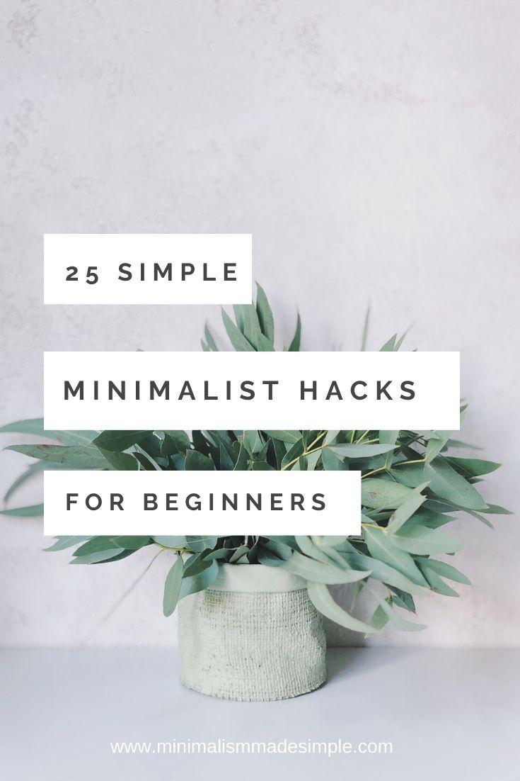 Here are 25 simple minimalist hacks for beginner minimalists. Start choosing a minimalist lifestyle today. #minimalisthacks #minimalist #simplelivinghacks #minimalistliving #minimalisttips #frugallivinghacks