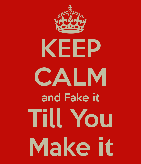 keep-calm-and-fake-it-till-you-make-it-14