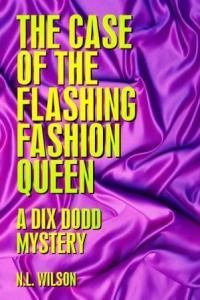 The Case of the Flashing Fashion Queen (Dix Dodd Mystery #1) by N.L. Wilson