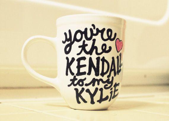 Gift Ideas Kardashians Kardashian Gift Kardashian Mug You Re The Kendall To My Kylie By Astraychalet Mugs Christmas Gifts For Friends Distance Gifts