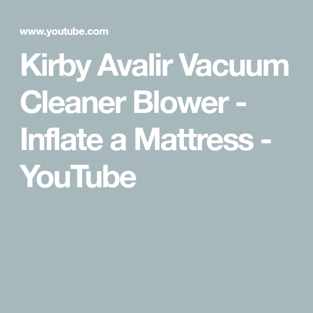 Kirby Avalir Vacuum Cleaner Blower Inflate A Mattress Youtube Kirby Vacuum Kirby Avalir Vacuum Cleaner