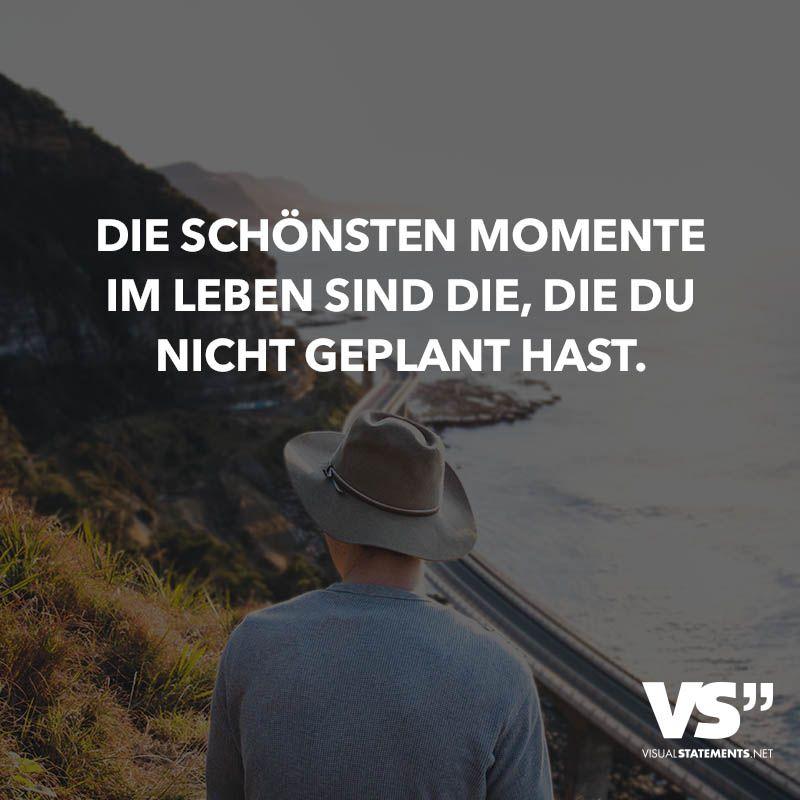 sprüche über momente im leben Die schönsten Momente im Leben sind die, die du nicht geplant hast  sprüche über momente im leben