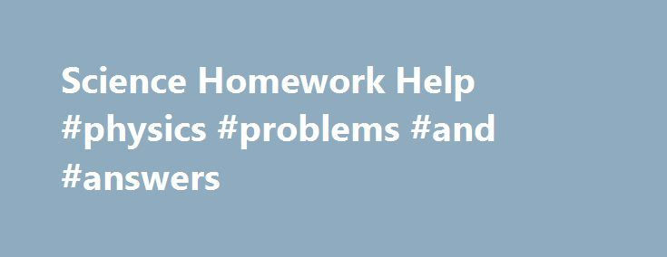 science homework help physics problems and answers  science homework help physics problems and answers answer