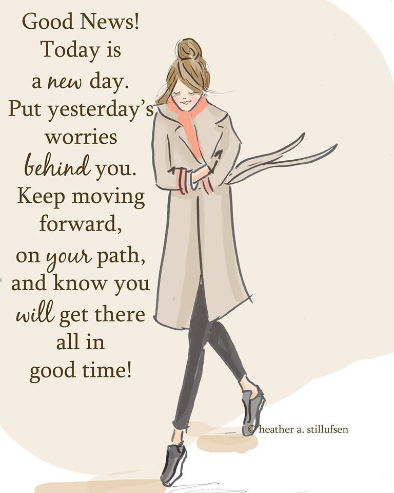 Good News Today Is A New Day Put Yesterday S Worries Behind You Keep Moving Forward Heather Stillufsen Quotes Today Is A New Day Positive Quotes For Women