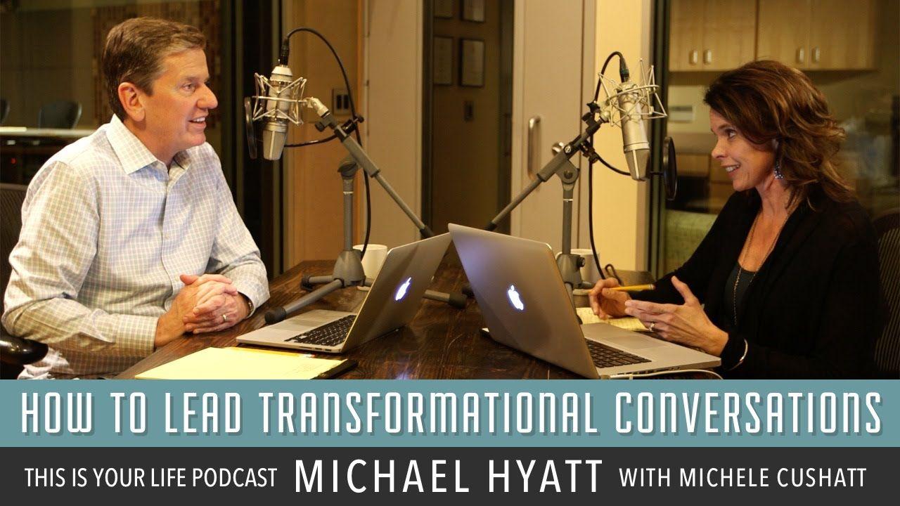 How to Lead Transformational Conversations Michael Hyatt
