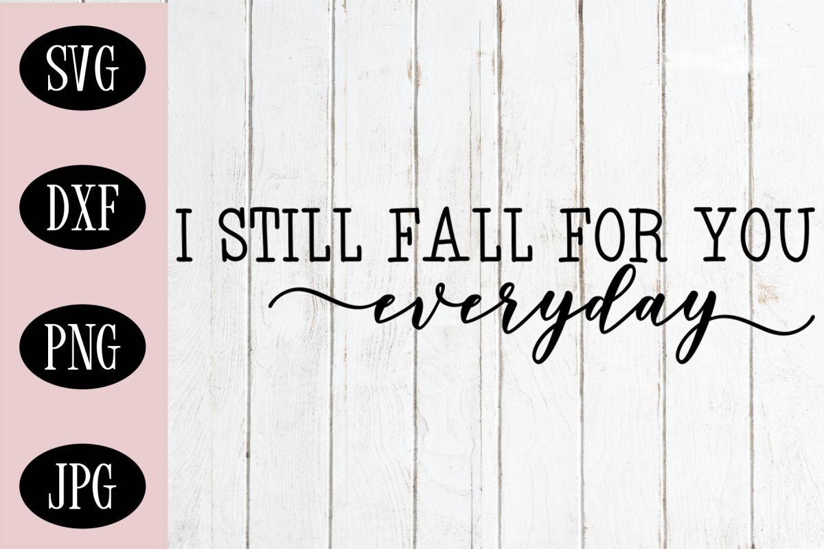 Download I Still Fall For You Everyday SVG, Anniversary Sign SVG ...