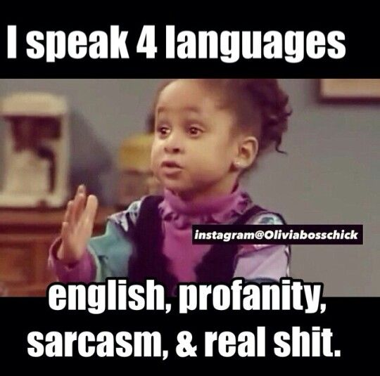 I Speak 5 Languages English Profanity Sarcasm Real Shit Funny Quotes Funny Relatable Memes Just For Laughs