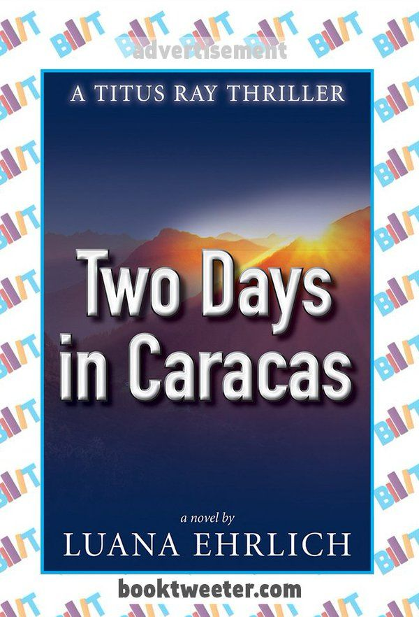 """See the Tweet Splash for """"Two Days in Caracas: A Titus Ray Thriller"""" by Luana Ehrlich on BookTweeter #bktwtr"""