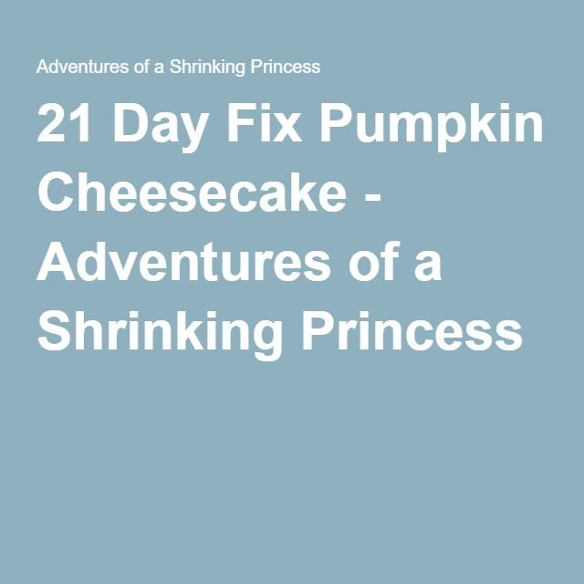 21 Day Fix Pumpkin Cheesecake - Adventures of a Shrinking Princess