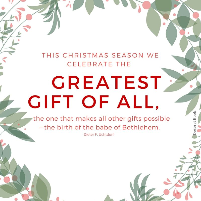 He Is The Greatest Gift Of All Asaviorisborn Christmas Lds Lds Christmas Quotes Lds Christmas Christmas Scripture