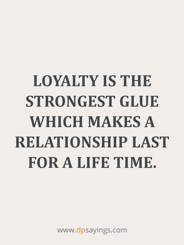 90 Famous Loyalty Quotes And Sayings About Being Loyal Loyalty Quotes Loyal Quotes Respect Relationship Quotes