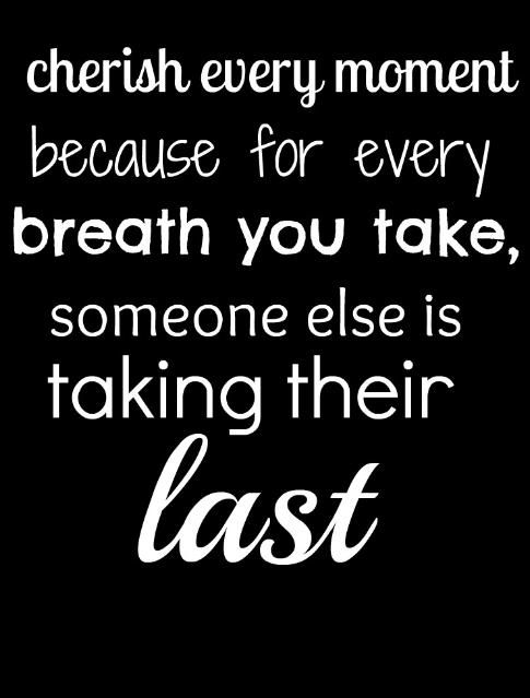 Cherish Every Moment Think About That Quotes And Sayings