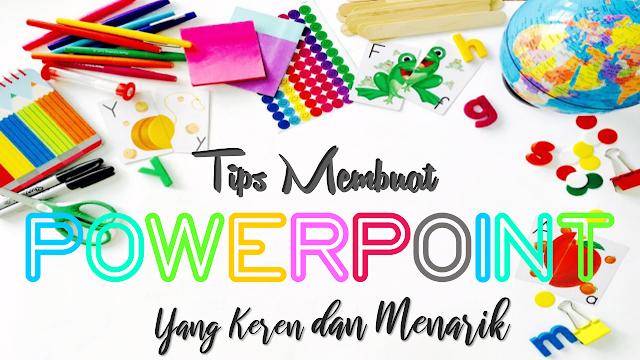 7 Tips Membuat Power Point Yang Keren Dan Menarik Eman Mendrofa Model Pembelajaran Presentasi Tips