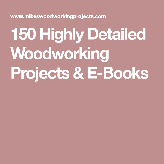 150 Highly Detailed Woodworking Projects & E-Books ...