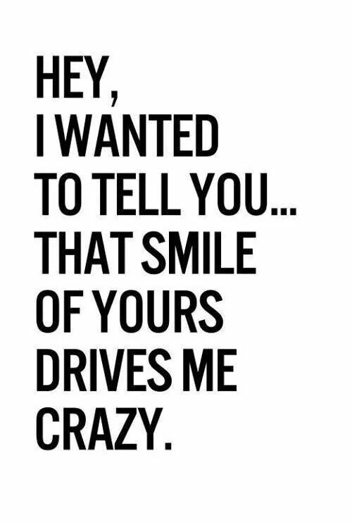 That Smile Of Yours You Drive Me Crazy Crush Quotes Love Quotes