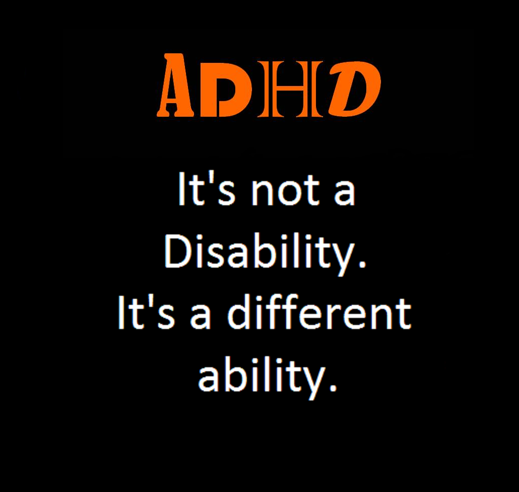 Adhd Its Not A Disability Its A Different Ability I Always Say