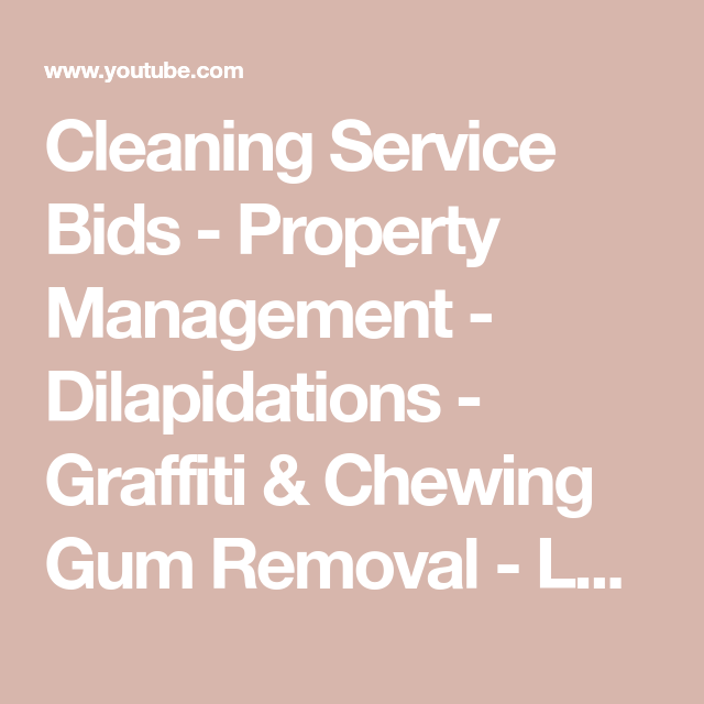 Cleaning Service Bids - Property Management - Dilapidations - Graffiti & Chewing Gum Removal - Leeds