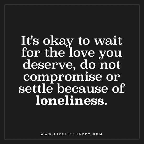 It's Okay to Wait for the Love You Deserve - Live Life Happy