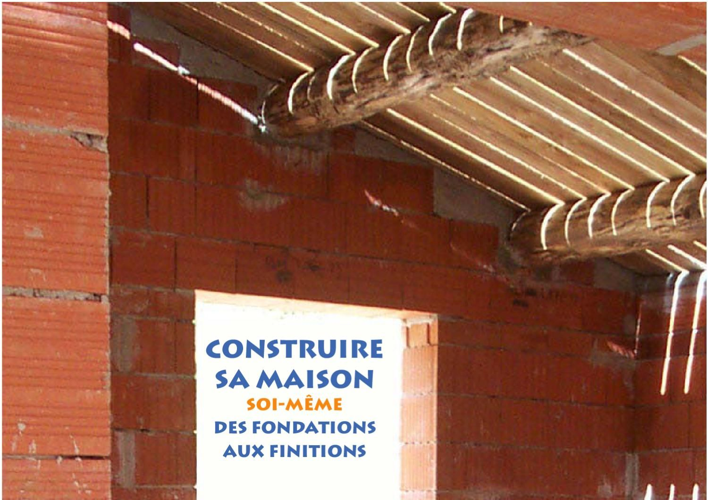 construire sa maison soi meme des fondations aux finitions clan9 - Construire Sa Maison Soi Meme