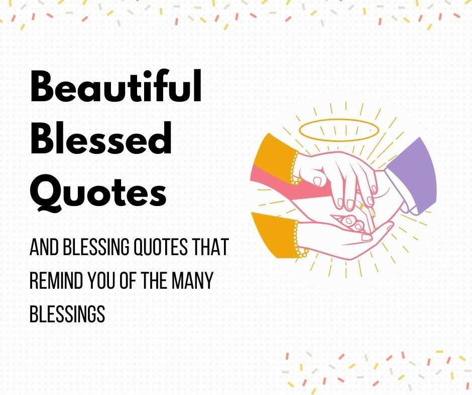 100 Beautiful Blessed Quotes And Blessing Quotes For You Blessed Quotes Feeling Blessed Quotes Blessed Life Quotes