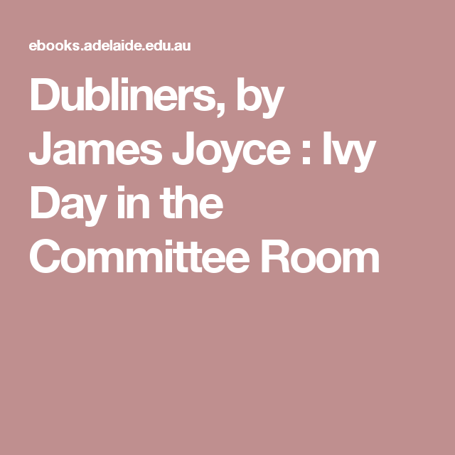 Dubliners, by James Joyce : Ivy Day in the Committee Room