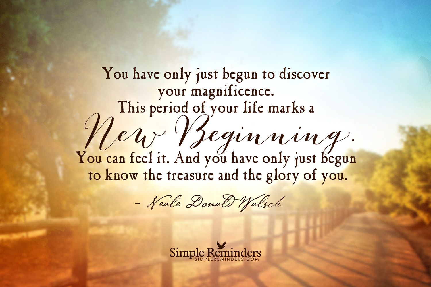 You have only just begun to discover your magnificence