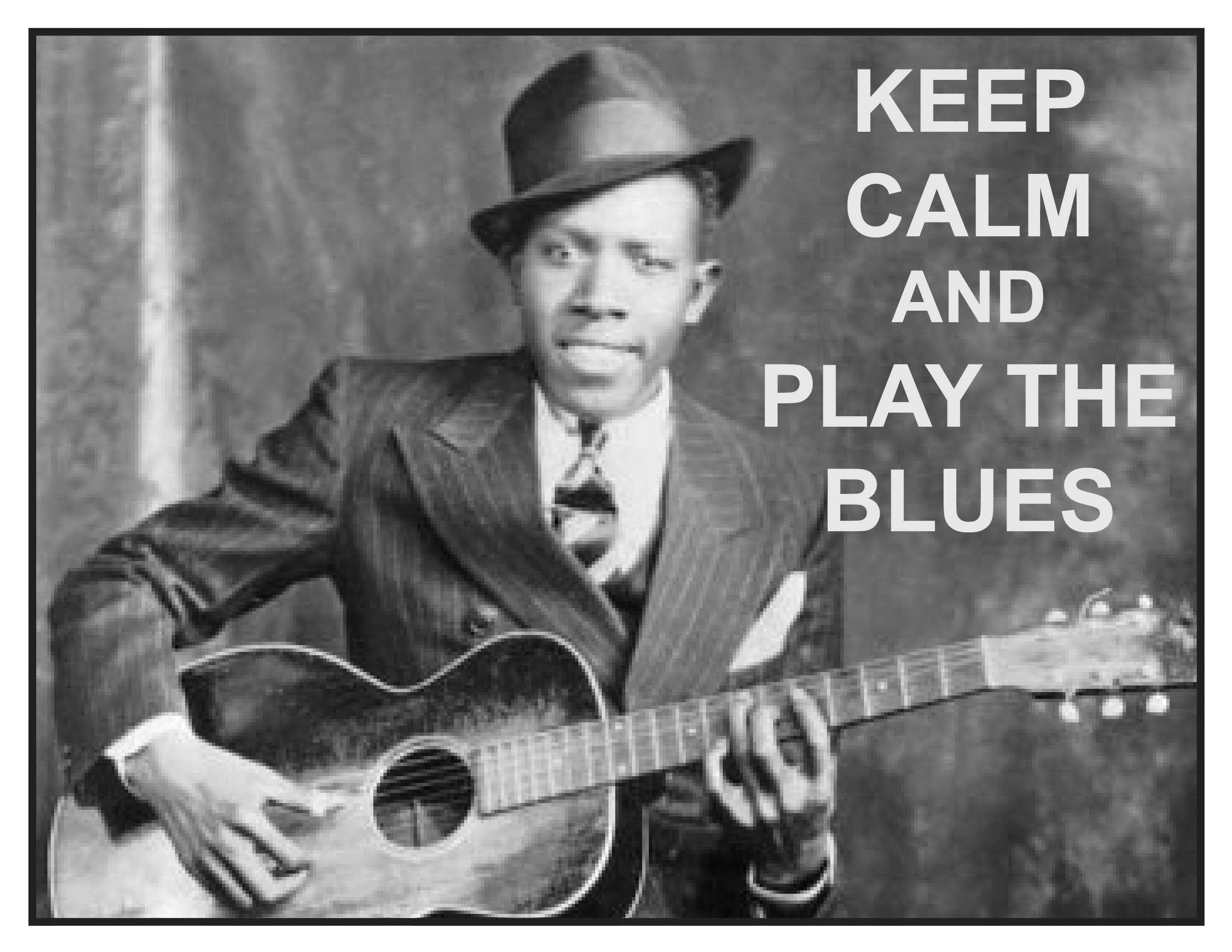 Keep Calm and Play the Blues - Robert Johnson