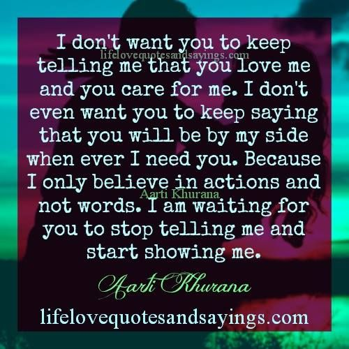 I Dont Want You To Keep Telling Me That You Love Me And You Care