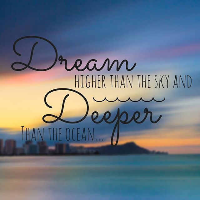 dream higher than the sky and deeper than the ocean ocean quotes