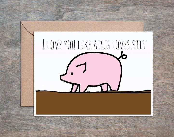 Pig in Shit Funny Valentines Day Card Funny Anniversary Card – Pig Valentine Cards