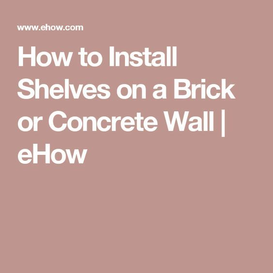 How To Install Shelves On A Brick Or Concrete Wall Home